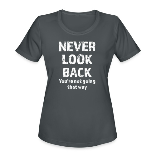 Never Look Back (white) - Women's Moisture Wicking Performance T-Shirt