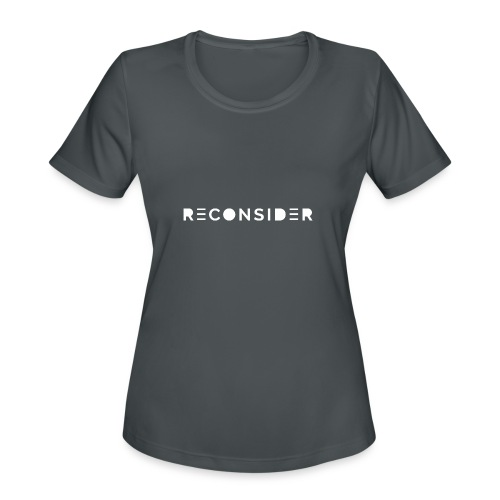 Reconsider - Women's Moisture Wicking Performance T-Shirt