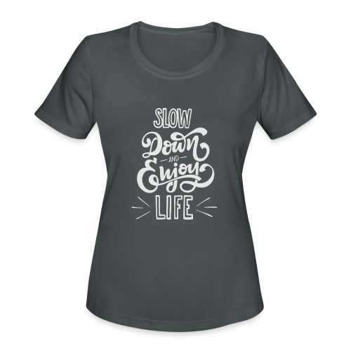 Slow down and enjoy life - Women's Moisture Wicking Performance T-Shirt