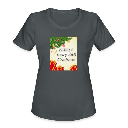Have a Mary 445 Christmas - Women's Moisture Wicking Performance T-Shirt