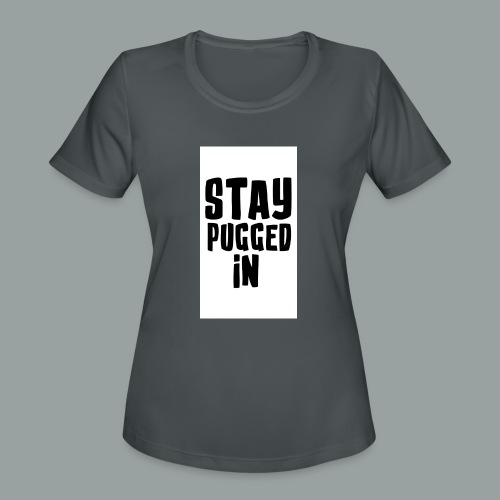 Stay Pugged In Clothing - Women's Moisture Wicking Performance T-Shirt