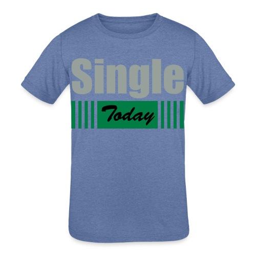 Single Today - Kids' Tri-Blend T-Shirt
