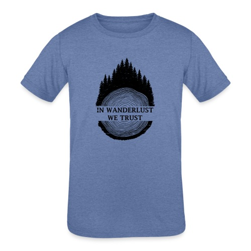 In Wanderlust We Trust - Kids' Tri-Blend T-Shirt