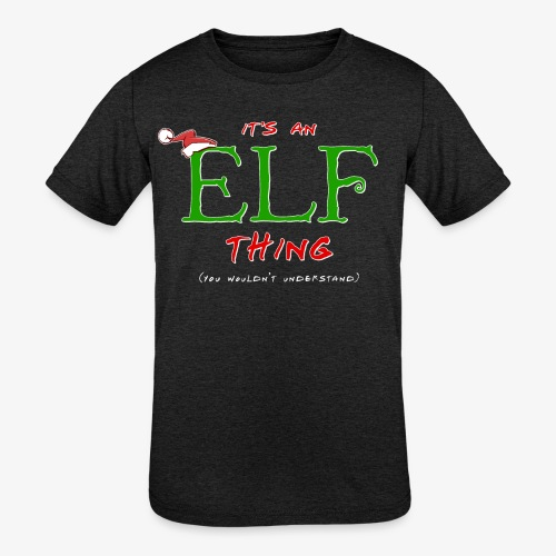 It's an Elf Thing, You Wouldn't Understand - Kids' Tri-Blend T-Shirt