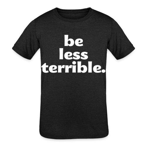 Be Less Terrible Ceramic Mug - Kids' Tri-Blend T-Shirt