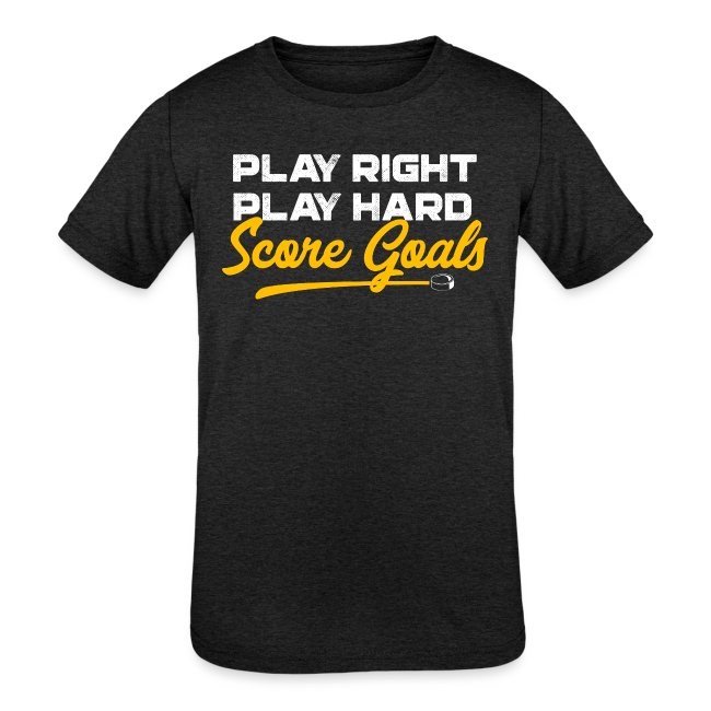 Play Right. Play Hard. Score Goals