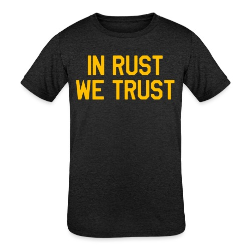 In Rust We Trust II - Kids' Tri-Blend T-Shirt