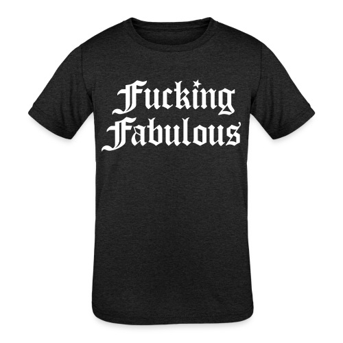 Fucking Fabulous - Kids' Tri-Blend T-Shirt