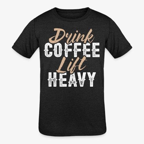 Drink Coffee Lift Heavy - Kids' Tri-Blend T-Shirt