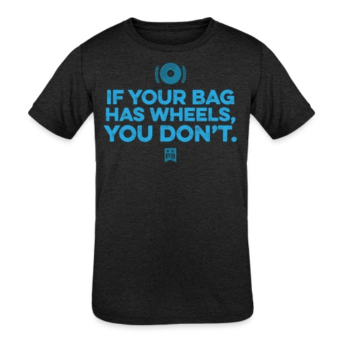 Only your bag has wheels - Kids' Tri-Blend T-Shirt