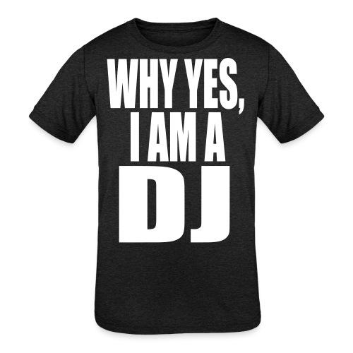 WHY YES I AM A DJ - Kids' Tri-Blend T-Shirt