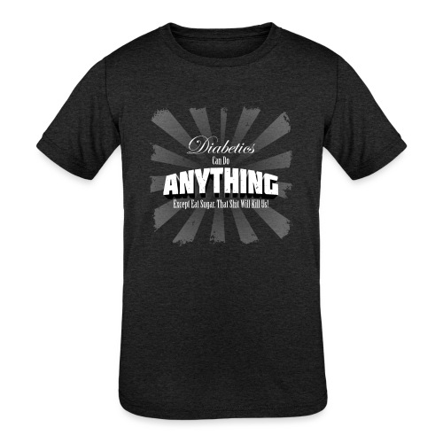 Diabetics Can Do Anything........... - Kids' Tri-Blend T-Shirt