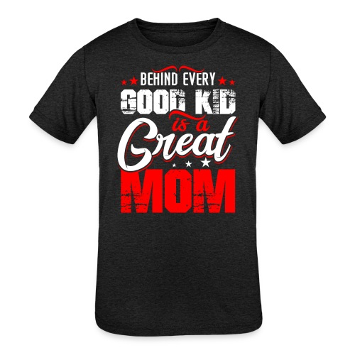 Behind Every Good Kid Is A Great Mom, Thanks Mom - Kids' Tri-Blend T-Shirt