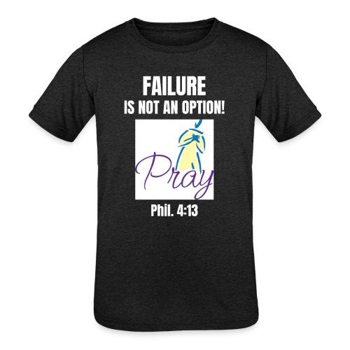 Failure Is NOT an Option! - Kids' Tri-Blend T-Shirt