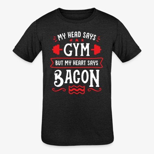 My Head Says Gym But My Heart Says Bacon - Kids' Tri-Blend T-Shirt