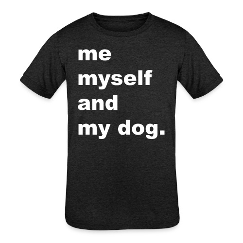 Me Myself And My Dog - Kids' Tri-Blend T-Shirt