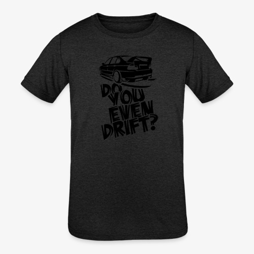 Do you even drift - Kids' Tri-Blend T-Shirt
