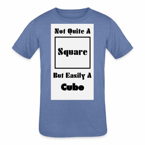 Not Quite A Square But Easily A Cube - Kids' Tri-Blend T-Shirt