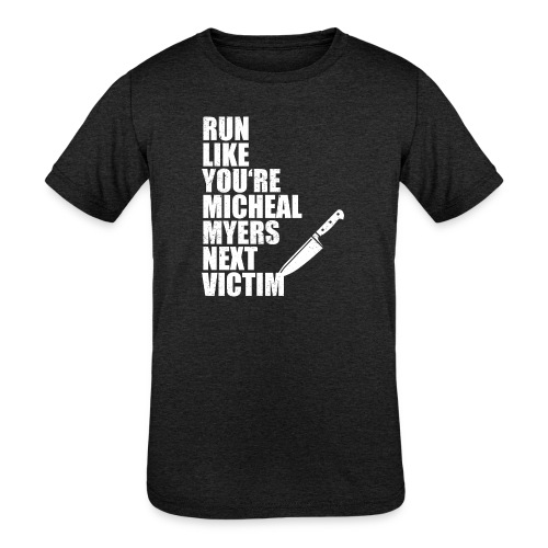 Run like you are Micheal Myers next victim - Kids' Tri-Blend T-Shirt
