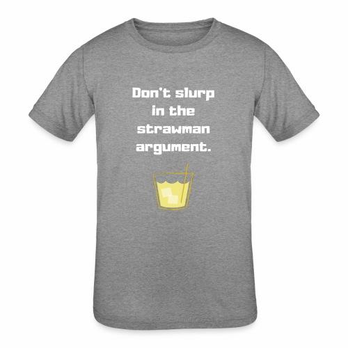 Don't slurp in the strawman argument - Kids' Tri-Blend T-Shirt