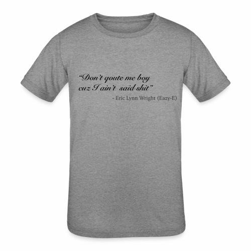 Eazy-E's immortal quote - Kids' Tri-Blend T-Shirt