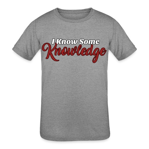 I Know Some Knowledge - Kids' Tri-Blend T-Shirt