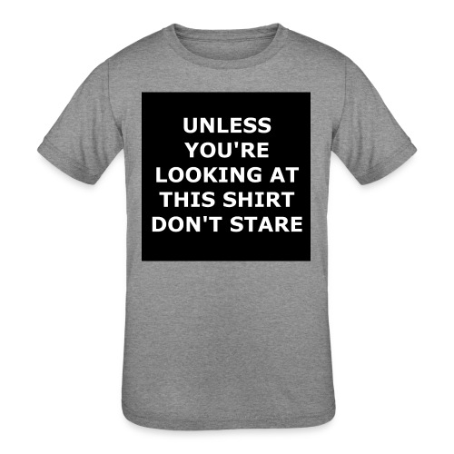 UNLESS YOU'RE LOOKING AT THIS SHIRT, DON'T STARE - Kids' Tri-Blend T-Shirt