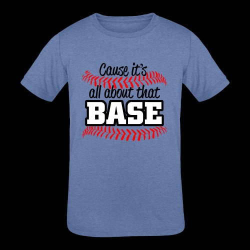 all about that base - Kids' Tri-Blend T-Shirt