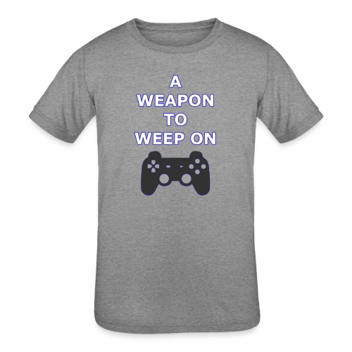 A Weapon to Weep On - Kids' Tri-Blend T-Shirt