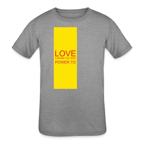 LOVE A WORD YOU GIVE POWER TO - Kids' Tri-Blend T-Shirt