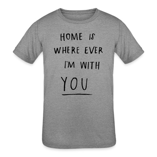 Home is where ever im with you - Kids' Tri-Blend T-Shirt