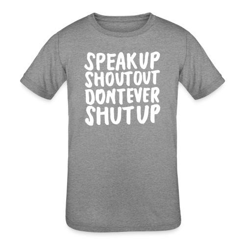Speak Up Shout Out Dont Ever Shut Up - Kids' Tri-Blend T-Shirt