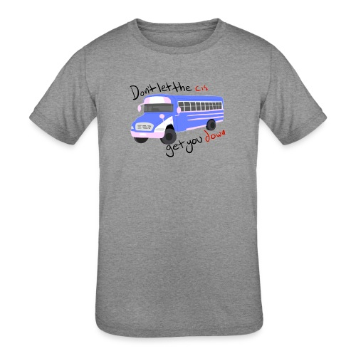 Don't Let The Cis Get You Down Bus (more products) - Kids' Tri-Blend T-Shirt