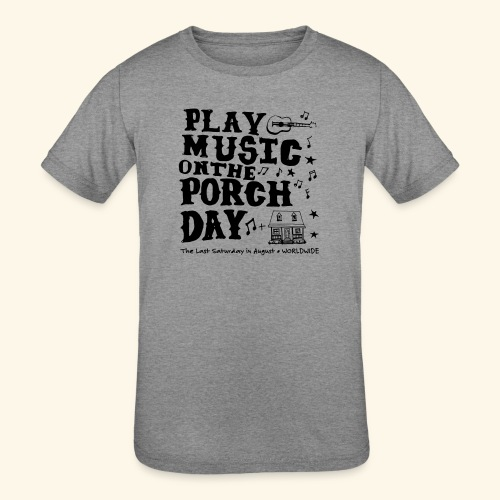 PLAY MUSIC ON THE PORCH DAY - Kids' Tri-Blend T-Shirt