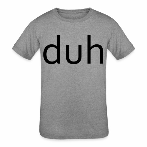 duh black - Kids' Tri-Blend T-Shirt