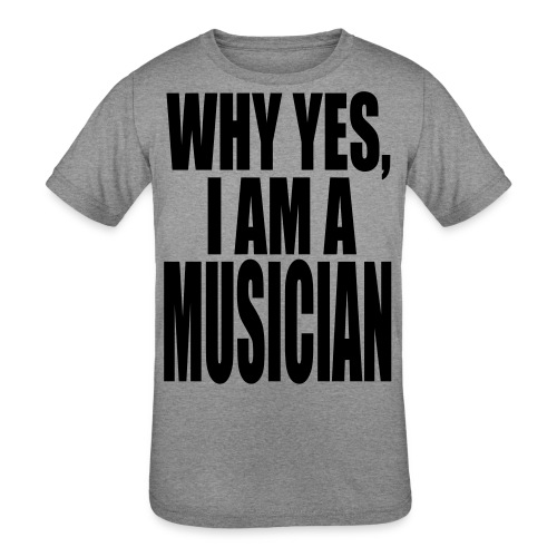 WHY YES I AM A MUSICIAN - Kids' Tri-Blend T-Shirt