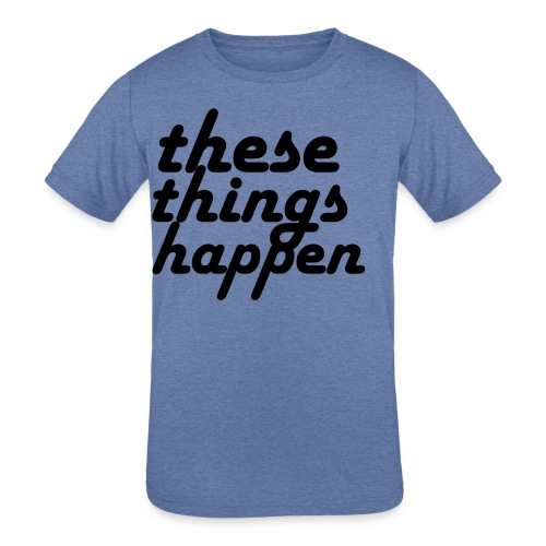 these things happen - Kids' Tri-Blend T-Shirt