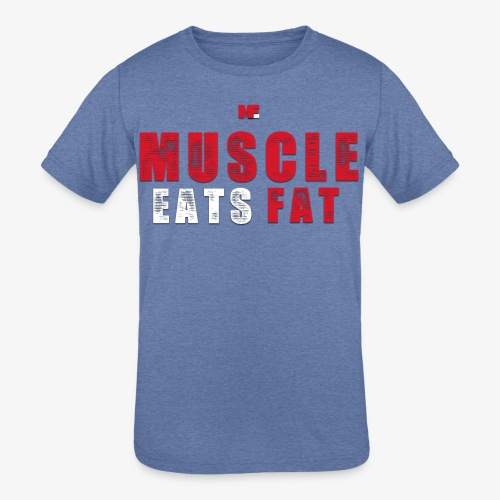 Muscle Eats Fat (Blood & Sweat) - Kids' Tri-Blend T-Shirt