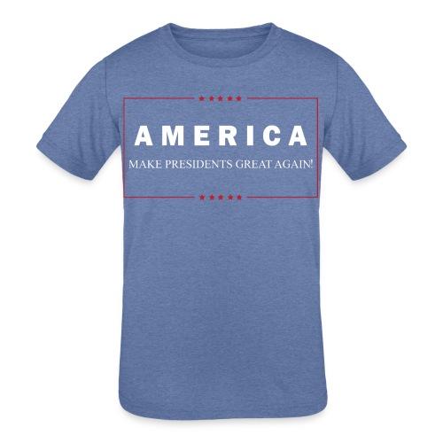 Make Presidents Great Again - Kids' Tri-Blend T-Shirt
