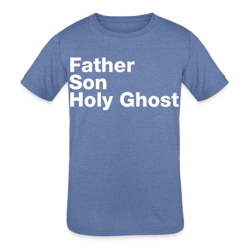 Father Son Holy Ghost - Kids' Tri-Blend T-Shirt