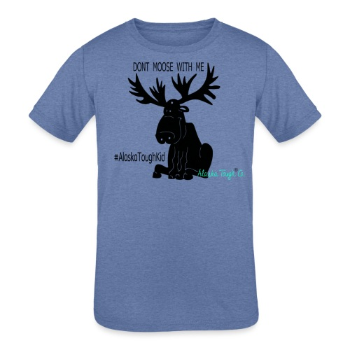Alaska Dont Moose With Me - Kids' Tri-Blend T-Shirt