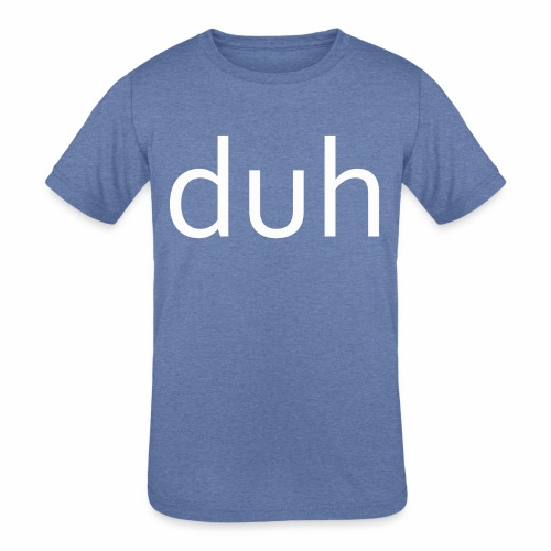 White Duh - Kids' Tri-Blend T-Shirt