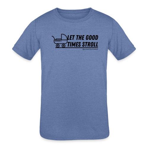 Let the good times stroll - Kids' Tri-Blend T-Shirt