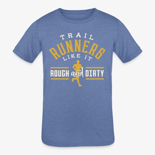 Trail Runners Like It Rough & Dirty - Kids' Tri-Blend T-Shirt
