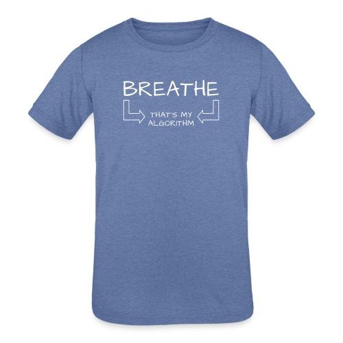 breathe - that's my algorithm - Kids' Tri-Blend T-Shirt