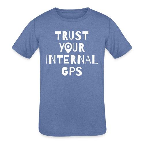 TRUST YOUR INTERNAL GPS - Kids' Tri-Blend T-Shirt