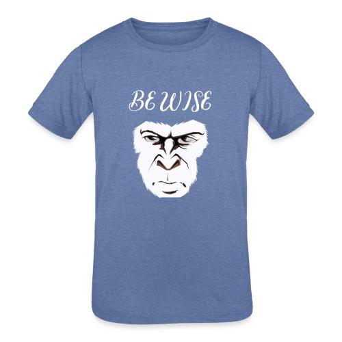 Be Wise - Kids' Tri-Blend T-Shirt