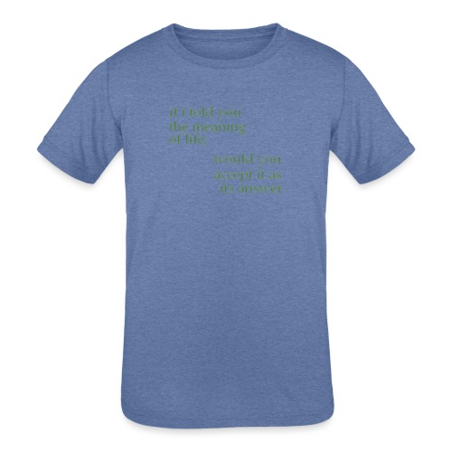 meaning of life - Kids' Tri-Blend T-Shirt