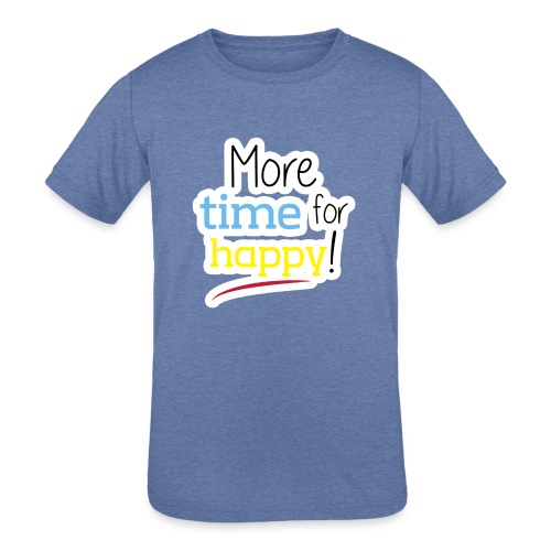 More Time for Happy! - Kids' Tri-Blend T-Shirt