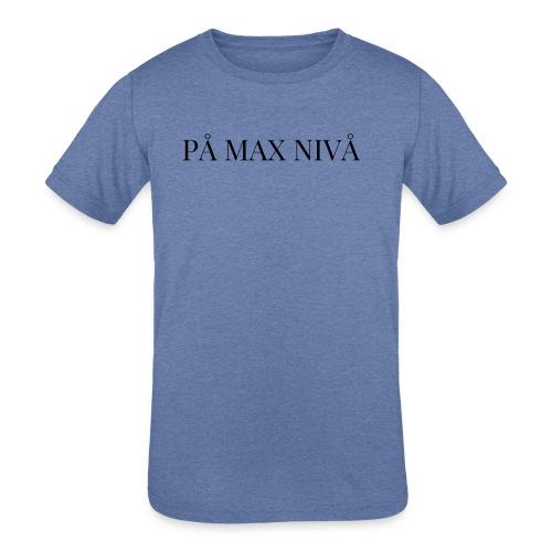 PÅ MAX NIVÅ - Kid's Tri-Blend T-Shirt
